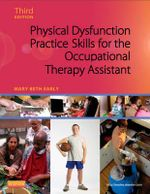 Physical Dysfunction Practice Skills for the Occupational Therapy Assistant : Therapy Assistant 3e - Mary Beth Early
