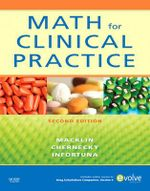 Math for Clinical Practice : Critical Care and Emergency Nursing - Denise Macklin