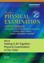 Mosby's Physical Examination Video Series : DVD 18: Putting It All Together: Physical Examination of the Child - Henry M. Seidel