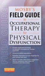Mosby's Field Guide to Occupational Therapy for Physical Dysfunction - Mosby