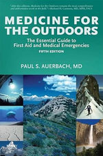 Medicine for the Outdoors : The Essential Guide to Emergency Medical Procedures and First Aid - Paul S. Auerbach