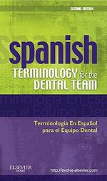 Spanish Terminology for the Dental Team : Spanish Terminology for the Dental Team - Mosby