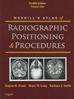 Merrill's Atlas of Radiographic Positioning and Procedures : Volume 1 - Eugene D. Frank