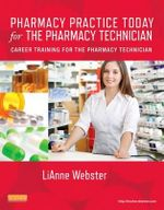 Pharmacy Practice Today for the Pharmacy Technician : Career Training for the Pharmacy Technician - Lianne C. Webster