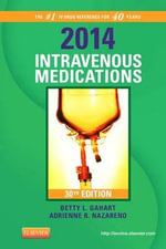 2014 Intravenous Medications : A Handbook for Nurses and Health Professionals - Betty L Gahart