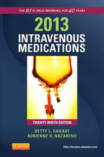 Intravenous Medications 2013 : A Handbook for Nurses and Health Professionals - Betty L. Gahart