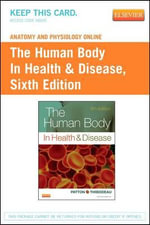 Anatomy and Physiology Online for the Human Body in Health & Disease (User Guide and Access Code) - Gary A Thibodeau
