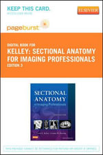 Sectional Anatomy for Imaging Professionals - Pageburst E-Book on Vitalsource (Retail Access Card) - Lorrie L Kelley