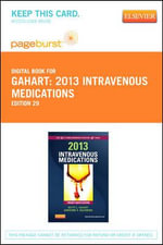 2013 Intravenous Medications - Pageburst E-Book on Vitalsource (Retail Access Card) : A Handbook for Nurses and Health Professionals - Betty L Gahart