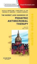 The Harriet Lane Handbook of Pediatric Antimicrobial Therapy : Mobile Medicine Series (Expert Consult: Online + Print) - Julia A. McMillan