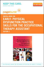 Physical Dysfunction Practice Skills for the Occupational Therapy Assistant - Pageburst E-Book on Vitalsource (Retail Access Card) : Therapy Assistant 3e - Mary Beth Early