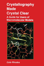 Crystallography Made Crystal Clear : A Guide for Users of Macromolecular Models - Gale Rhodes