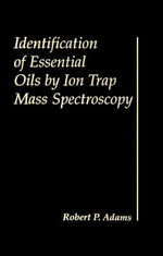Identification of Essential Oils by Ion trap Mass Spectroscopy - Robert P. Adams