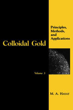 Colloidal Gold : Principles, Methods, and Applications