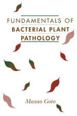 Fundamentals of Bacterial Plant Pathology - Masao Goto
