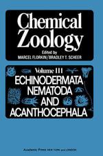 Chemical Zoology V3 : Echinnodermata, Nematoda, And Acanthocephala