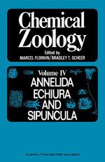 Chemical Zoology V4 : Annelida, Echiuria, And Sipuncula