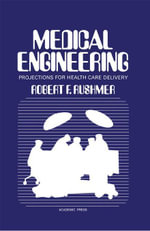 Medical Engineering : Projections for Health Care Delivery - Robert Rushmer