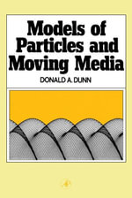 Models of Particles and Moving Media - Donald Dunn