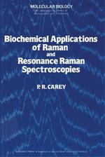 Biochemical Applications of Raman and Resonance Raman Spectroscopes - P Carey