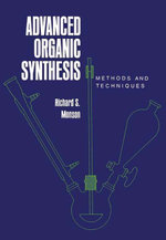 Advanced Organic Synthesis : Methods and Techniques - Richard Monson