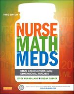 The Nurse, the Math, the Meds : Drug Calculations Using Dimensional Analysis - Joyce L. Mulholland