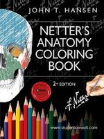 Netter's Anatomy Coloring Book : Netter Basic Science - John T. Hansen