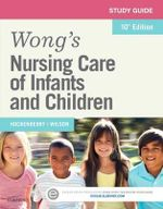 Study Guide for Wong's Nursing Care of Infants and Children - Marilyn J Hockenberry