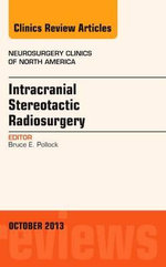 Intracranial Stereotactic Radiosurgery, an Issue of Neurosurgery Clinics - Bruce Pollock