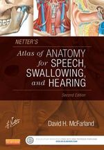 Netter's Atlas of Anatomy for Speech, Swallowing, and Hearing - David H. McFarland