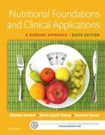 Nutritional Foundations and Clinical Applications : A Nursing Approach - Michele Grodner