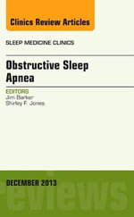 Obstructive Sleep Apnea, an Issue of Sleep Medicine Clinics : The Clinics: Internal Medicine - Jim Barker
