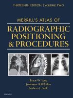 Merrill's Atlas of Radiographic Positioning and Procedures : Volume 2 - Bruce W. Long