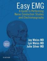 Easy EMG : A Guide to Performing Nerve Conduction Studies and Electromyography - Jay M. Weiss