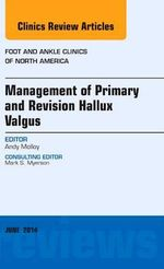 Management of Primary and Revision Hallux Valgus, an Issue of Foot and Ankle Clinics of North America - Andrew Molloy
