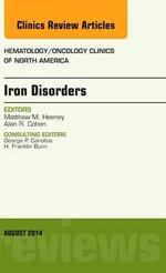 Iron Disorders, an Issue of Hematology/Oncology Clinics - Matthew M. Heeney