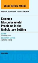 Common Musculoskeletal Problems in the Ambulatory Setting, an Issue of Medical Clinics - Matthew Silvis