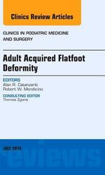 Adult Acquired Flatfoot Deformity, an Issue of Clinics in Podiatric Medicine and Surgery - Alan R. Catanzariti