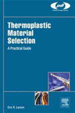 Thermoplastic Material Selection : A Practical Guide - Eric R. R. Larson