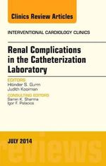 Renal Complications in the Catheterization Laboratory, an Issue of Interventional Cardiology Clinics - Hitinder S. Gurm