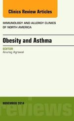 Obesity and Asthma, an Issue of Immunology and Allergy Clinics - Anurag Agrawal
