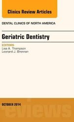 Geriatric Dentistry, an Issue of Dental Clinics of North America - Lisa A. Thompson