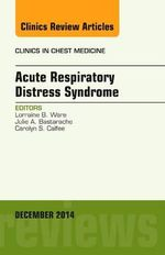 Acute Respiratory Distress Syndrome, an Issue of Clinics in Chest Medicine : The Clinics: Internal Medicine - Lorraine B. Ware