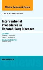 Interventional Procedures in Hepatobiliary Diseases, an Issue of Clinics in Liver Disease : The Clinics: Internal Medicine - Andres Cardenas