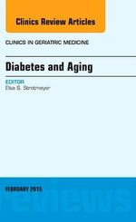 Diabetes and Aging, an Issue of Clinics in Geriatric Medicine - Elsa S. Strotmeyer