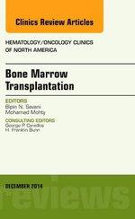 Bone Marrow Transplantation, an Issue of Hematology/Oncology Clinics of North America : The Clinics: Internal Medicine - Bipin N. Savani