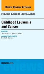Childhood Leukemia and Cancer, an Issue of Pediatric Clinics : The Clinics: Internal Medicine - Yaddanapudi Ravindranath