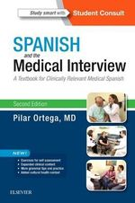 Spanish and the Medical Interview : A Textbook for Clinically Relevant Medical Spanish - Pilar Ortega