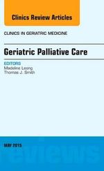 Geriatric Palliative Care, an Issue of Clinics in Geriatric Medicine : The Clinics: Internal Medicine - Madeline Leong
