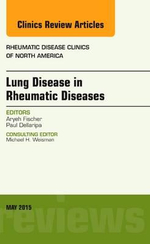 Lung Disease in Rheumatic Diseases, an Issue of Rheumatic Disease Clinics : The Clinics: Internal Medicine - Aryeh Fischer